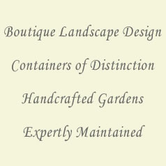 boutique landscape design, containers of distinction, handcrafted garends, expertly maintained